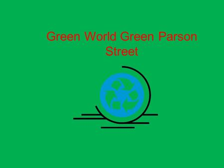 Green World Green Parson Street. We have invited some visitors that have come to our school and have talked to us. Heather from Severnside Community Rail.