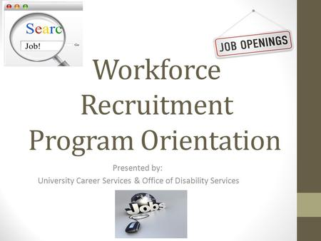 Workforce Recruitment Program Orientation Presented by: University Career Services & Office of Disability Services.