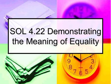 SOL 4.22 Demonstrating the Meaning of Equality. Now Lets Review What We Just Learned.