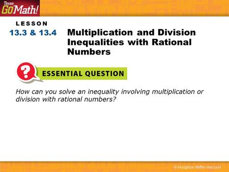 LESSON How can you solve an inequality involving multiplication or division with rational numbers? Multiplication and Division Inequalities with Rational.