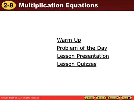2-8 Multiplication Equations Warm Up Warm Up Lesson Presentation Lesson Presentation Problem of the Day Problem of the Day Lesson Quizzes Lesson Quizzes.