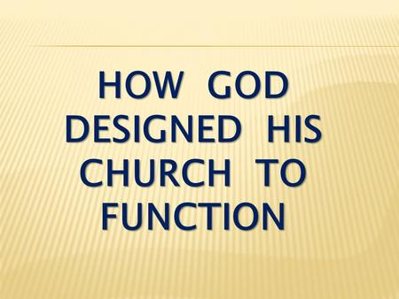 HOW GOD DESIGNED HIS CHURCH TO FUNCTION. Ephesians 4:11-13 It was he who gave some to be apostles, some to be prophets, some to be evangelists, and some.