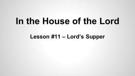 In the House of the Lord Lesson #11 – Lord's Supper.