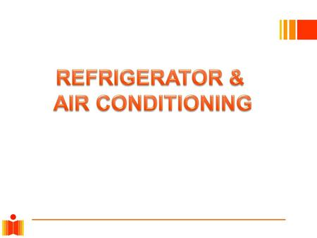 REFRIGERATION Refrigeration is a process in which work is done to move heat from one location to another. Uses of Refrigeration :  Industrial uses 