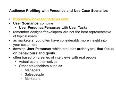 Audience Profiling with Personae and Use-Case Scenarios  User Scenarios combine User Personas/Personae with User Tasks remember.