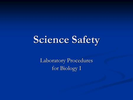 Science Safety Laboratory Procedures for Biology I.
