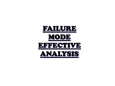 FAILURE MODE EFFECTIVE ANALYSIS. Introduction Failure Mode Effect Analysis is an analytical technique that goes in for combining Technology and Experience.
