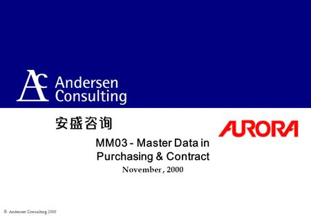  Andersen Consulting 2000 MM03 - Master Data in Purchasing & Contract November, 2000.