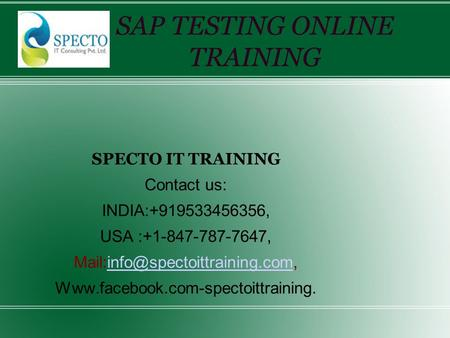 SPECTO IT TRAINING Contact us: INDIA:+919533456356, USA :+1-847-787-7647,