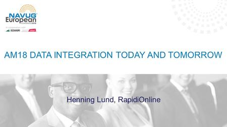 AM18 DATA INTEGRATION TODAY AND TOMORROW Henning Lund, RapidiOnline.