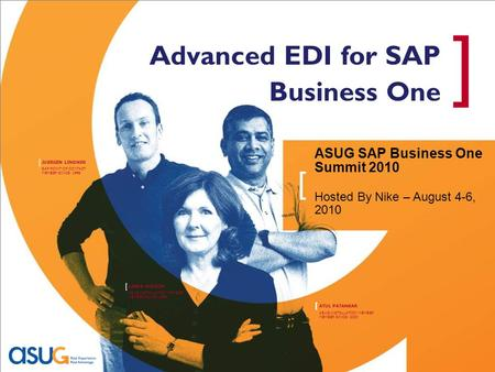 ATUL PATANKAR [ ASUG INSTALLATION MEMBER MEMBER SINCE: 2000 LINDA WILSON [ ASUG INSTALLATION MEMBER MEMBER SINCE: 1999 JUERGEN LINDNER [ SAP POINT OF CONTACT.