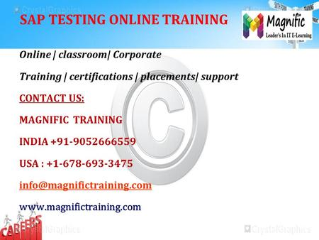SAP TESTING ONLINE TRAINING Online | classroom| Corporate Training | certifications | placements| support CONTACT US: MAGNIFIC TRAINING INDIA +91-9052666559.