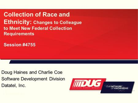 Collection of Race and Ethnicity: Changes to Colleague to Meet New Federal Collection Requirements Session #4755 Doug Haines and Charlie Coe Software Development.