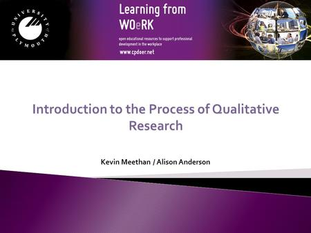 Kevin Meethan / Alison Anderson. What do we mean by 'qualitative'? Research methods that mainly involve the collection of non-numerical data Often includes.