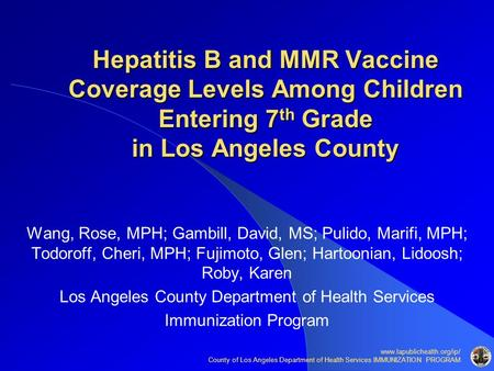 Www.lapublichealth.org/ip/ County of Los Angeles Department of Health Services IMMUNIZATION PROGRAM Hepatitis B and MMR Vaccine Coverage Levels Among Children.