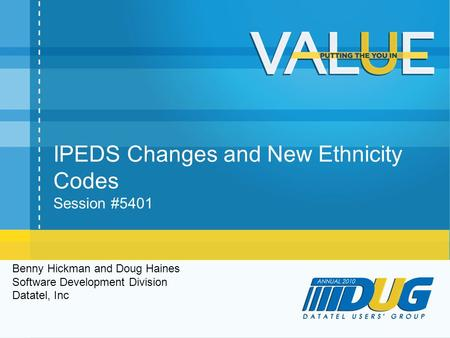IPEDS Changes and New Ethnicity Codes Session #5401 Benny Hickman and Doug Haines Software Development Division Datatel, Inc.