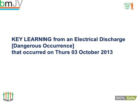 KEY LEARNING from an Electrical Discharge [Dangerous Occurrence] that occurred on Thurs 03 October 2013.