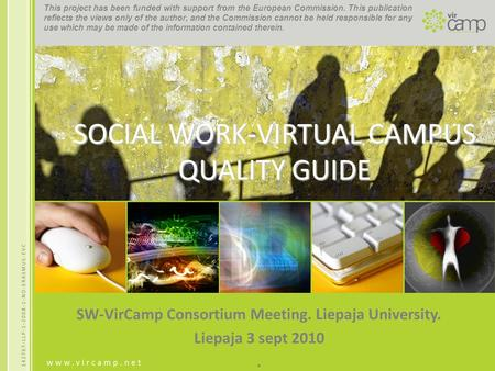 SOCIAL WORK-VIRTUAL CAMPUS QUALITY GUIDE SW-VirCamp Consortium Meeting. Liepaja University. Liepaja 3 sept 2010. This project has been funded with support.