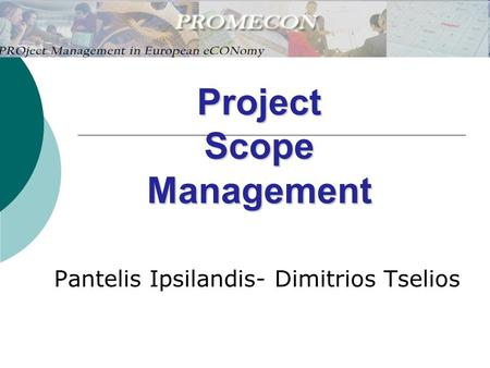 Project Scope Management Pantelis Ipsilandis- Dimitrios Tselios.