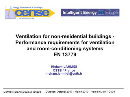 Contract: EIE/07/069/SI2.466698 Duration: October 2007 – March 2010Version: July 7, 2009 Ventilation for non-residential buildings - Performance requirements.