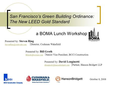 San Francisco's Green Building Ordinance: The New LEED Gold Standard a BOMA Lunch Workshop October 8, 2008 Presented by: Steven Ring