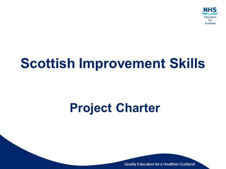 Quality Education for a Healthier Scotland Scottish Improvement Skills Project Charter.