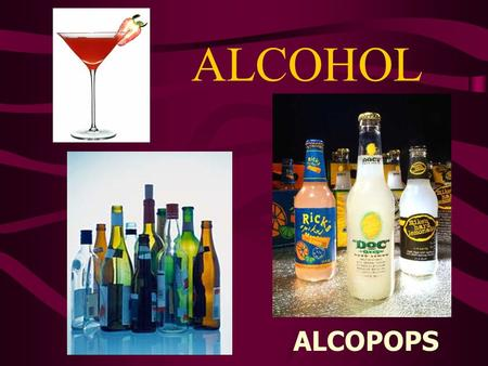 ALCOHOL ALCOPOPS. 75% of high school students report having tried alcohol at least once. 28% reported having an alcoholic beverage in the last month Male.