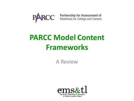 PARCC Model Content Frameworks A Review. 2 Structure of the Frameworks Examples of key advances from the previous grade; Fluency expectations or examples.