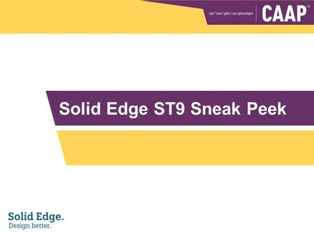 Sneakpeek ST9 Solid Edge ST9 Sneak Peek. Sneakpeek ST9 Solid Edge ST9 – User Interface Customization and Preferences Management Packages user customizations.