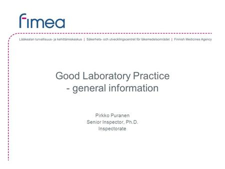 Good Laboratory Practice - general information Pirkko Puranen Senior Inspector, Ph.D. Inspectorate.
