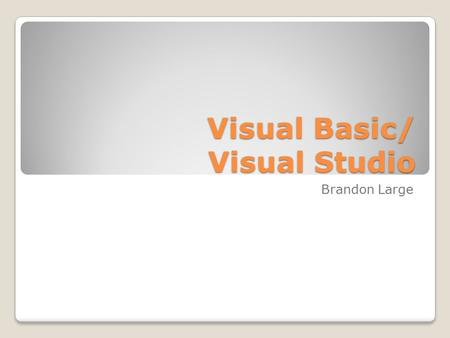 "Visual Basic/ Visual Studio Brandon Large. Connecting to prior knowledge In your notes write down what the two main parts of the computer are. The ""software"""