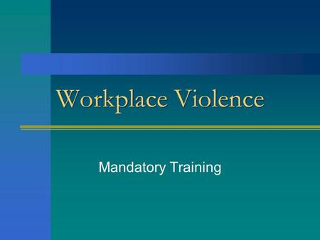 Workplace Violence Mandatory Training. Definition of Workplace A workplace is any location, either permanent or temporary, where an employee performs.