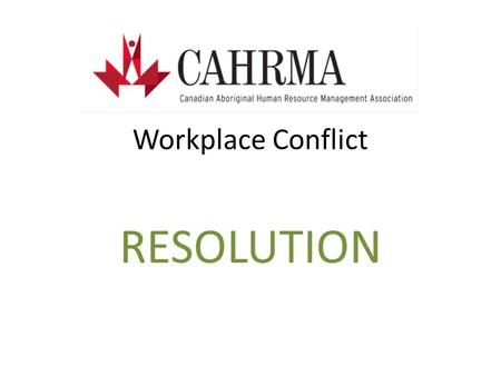 Workplace Conflict RESOLUTION. Sources of Conflict Conflicts originate from a variety sources and contain many different qualities. Conflicts, therefore,