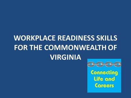 WORKPLACE READINESS SKILLS FOR THE COMMONWEALTH OF VIRGINIA.