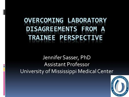 Jennifer Sasser, PhD Assistant Professor University of Mississippi Medical Center.
