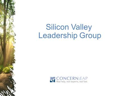 Silicon Valley Leadership Group. Agenda 1.Overview of EAP services 2.Healthcare costs in an organization 3.Recognize a troubled employee 4.Barriers to.