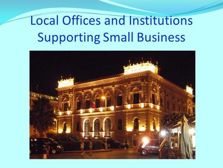 Local Offices and Institutions Supporting Small Business.
