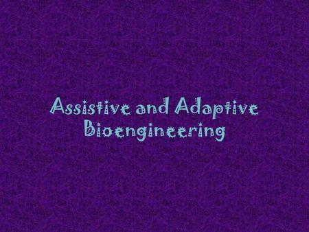Assistive and Adaptive Bioengineering. What is Engineering? Engineering is the process of creating technology. Name some examples of technology that engineers,