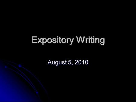 Expository Writing August 5, 2010 Standard ELA8W1. The student produces writing that establishes an appropriate organizational structure, sets a context.
