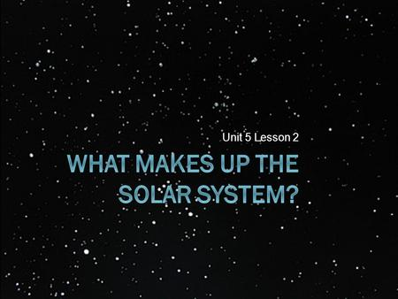 Unit 5 Lesson 2. Vocabulary  Solar System: A star and all the planets and other objects that revolve around it.  Planet: A body that revolves around.
