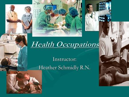 Health Occupations Instructor: Heather Schmidly R.N.
