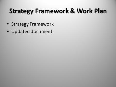 Strategy Framework & Work Plan Strategy Framework Updated document.