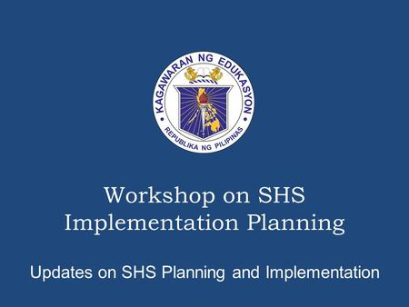 Workshop on SHS Implementation Planning Updates on SHS Planning and Implementation.