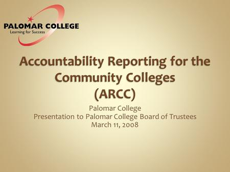 Palomar College Presentation to Palomar College Board of Trustees March 11, 2008.