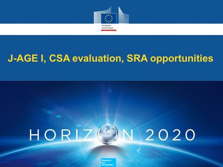 J-AGE I, CSA evaluation, SRA opportunities Research and Innovation Research and Innovation.