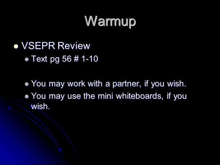 Warmup VSEPR Review VSEPR Review Text pg 56 # 1-10 Text pg 56 # 1-10 You may work with a partner, if you wish. You may work with a partner, if you wish.