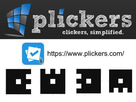 Https://www.plickers.com/. What is it? A free classroom polling system Multiple choice based Only teacher needs app Each student needs one card (glued.