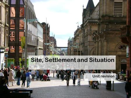 Site, Settlement and Situation Unit revision. Lesson aims:  To revise the topic of site, settlement and situation before your test on Monday.  To identify.