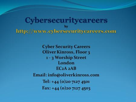 Cyber Security Careers Oliver Kinross, Floor 3 1 - 3 Worship Street London EC2A 2AB   Tel: +44 (0)20 7127 4501 Fax: +44 (0)20.