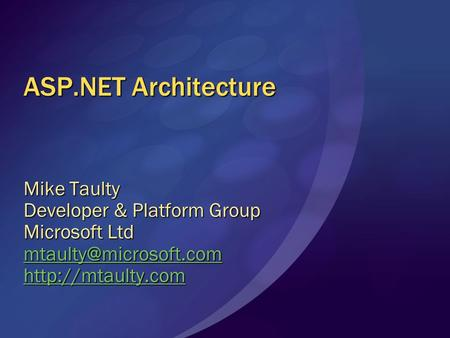 ASP.NET Architecture Mike Taulty Developer & Platform Group Microsoft Ltd